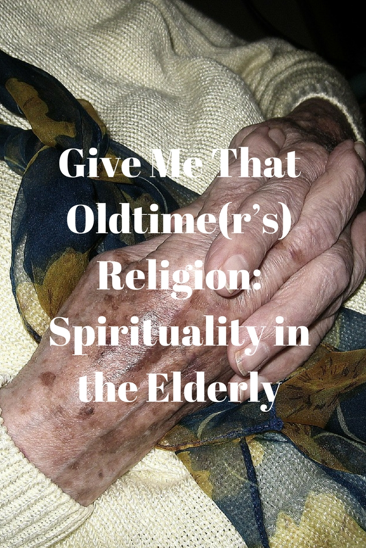 Give Me That Oldtime(r's) Religion: Spirituality in the Elderly